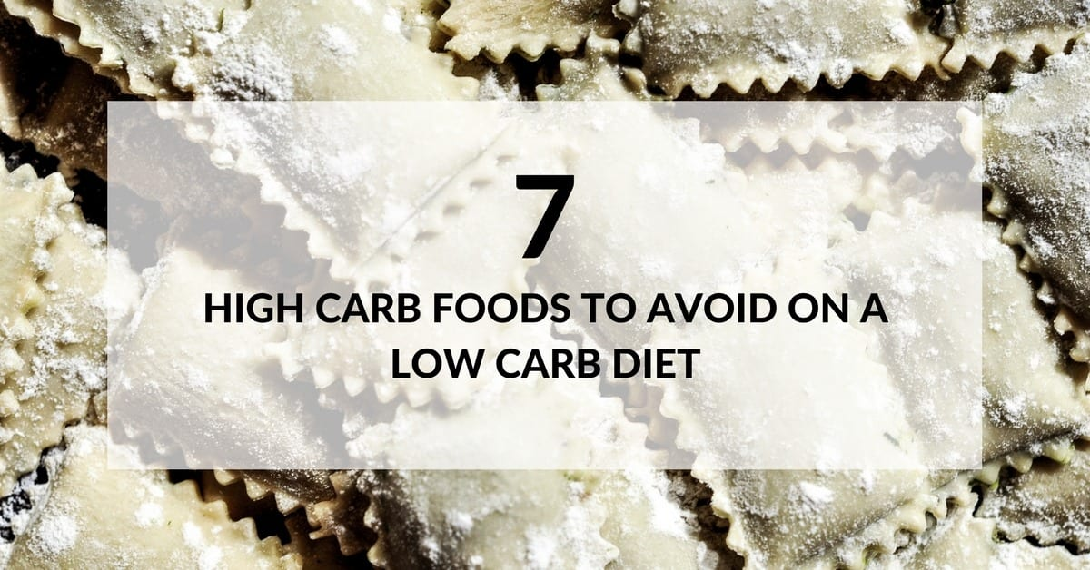 Seven High Carb Foods to Avoid on a Low Carb Diet